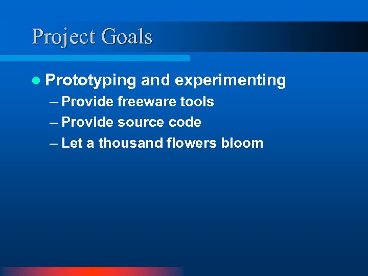 Project Goals l Prototyping and experimenting – Provide freeware tools – Provide source code