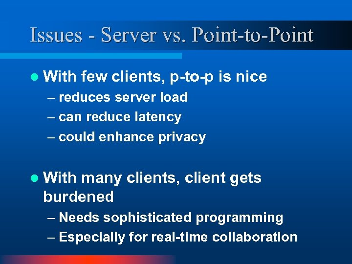Issues - Server vs. Point-to-Point l With few clients, p-to-p is nice – reduces