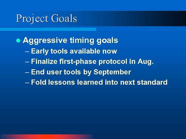 Project Goals l Aggressive timing goals – Early tools available now – Finalize first-phase