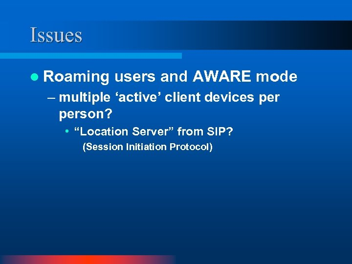 Issues l Roaming users and AWARE mode – multiple 'active' client devices person? •
