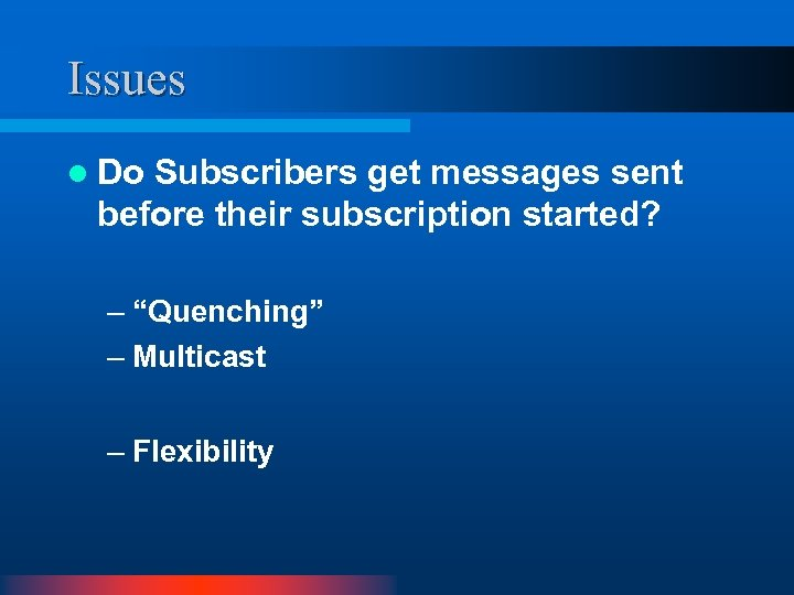 """Issues l Do Subscribers get messages sent before their subscription started? – """"Quenching"""" –"""