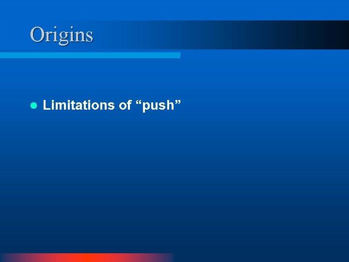 """Origins l Limitations of """"push"""""""
