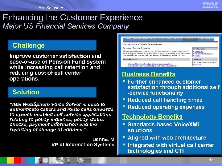 IBM Software Enhancing the Customer Experience Major US Financial Services Company Challenge Improve customer