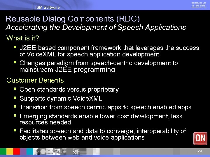 IBM Software Reusable Dialog Components (RDC) Accelerating the Development of Speech Applications What is