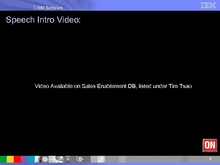 IBM Software Speech Intro Video: Video Available on Sales Enablement DB, listed under Tim
