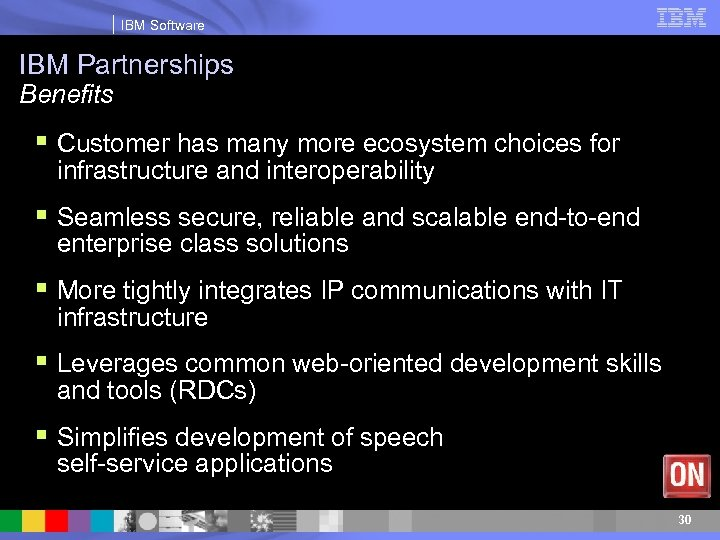 IBM Software IBM Partnerships Benefits § Customer has many more ecosystem choices for infrastructure