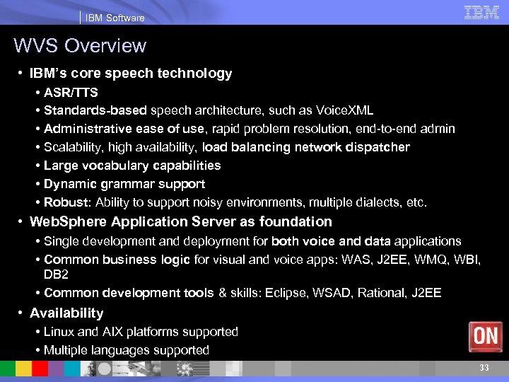 IBM Software WVS Overview • IBM's core speech technology • ASR/TTS • Standards-based speech