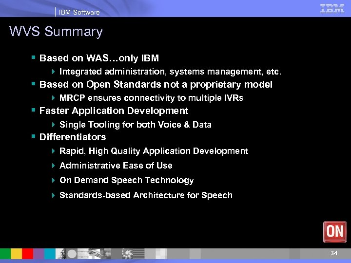 IBM Software WVS Summary § Based on WAS…only IBM 4 Integrated administration, systems management,