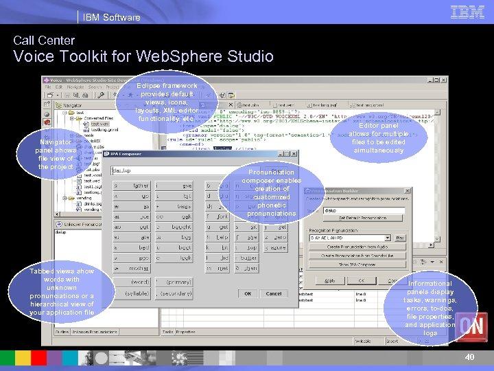 IBM Software Call Center Voice Toolkit for Web. Sphere Studio Eclipse framework provides default