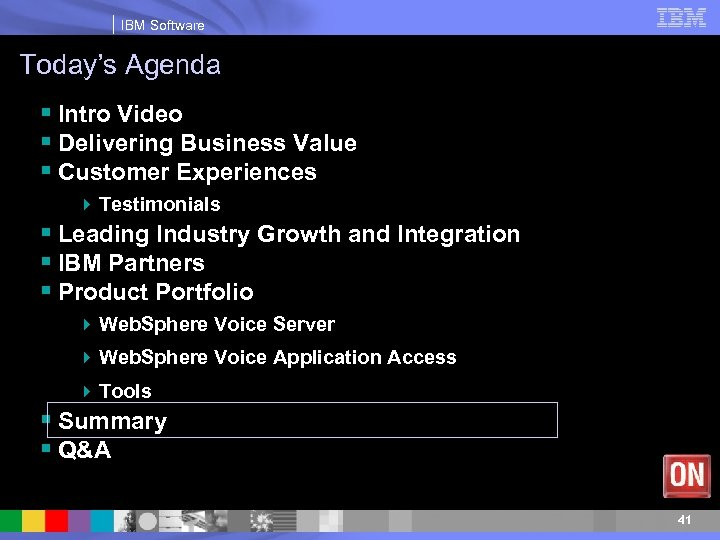 IBM Software Today's Agenda § Intro Video § Delivering Business Value § Customer Experiences