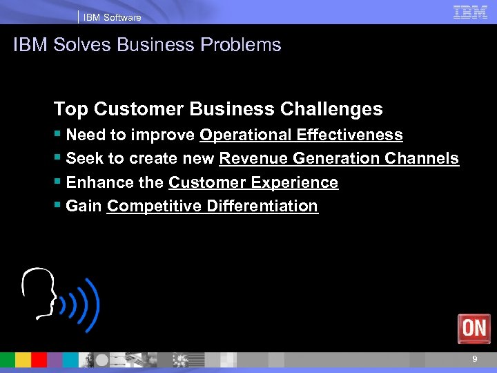 IBM Software IBM Solves Business Problems Top Customer Business Challenges § Need to improve