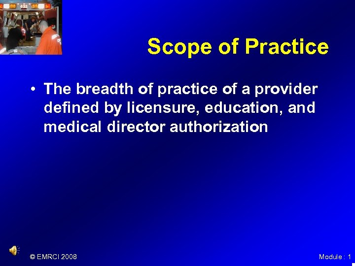 Scope of Practice • The breadth of practice of a provider defined by licensure,