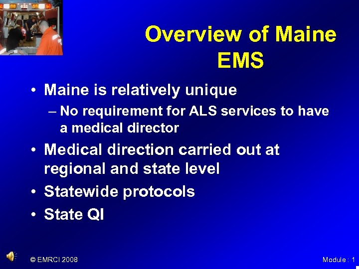 Overview of Maine EMS • Maine is relatively unique – No requirement for ALS