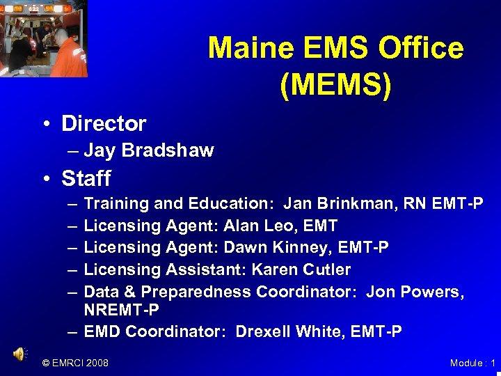 Maine EMS Office (MEMS) • Director – Jay Bradshaw • Staff – – –