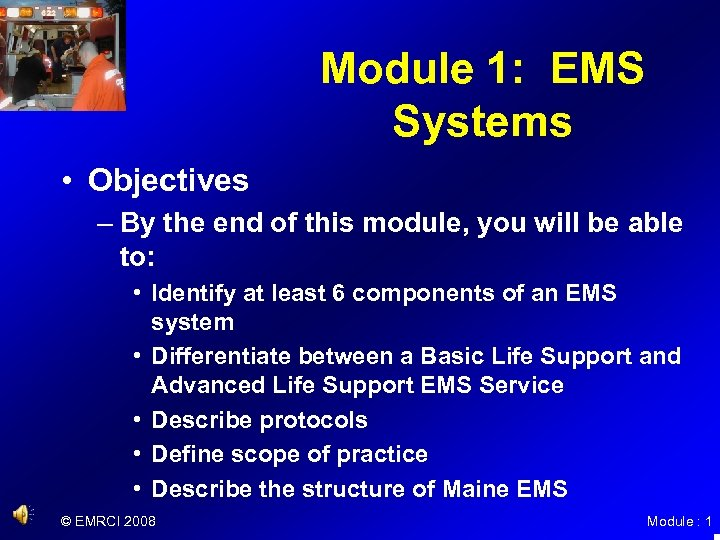 Module 1: EMS Systems • Objectives – By the end of this module, you