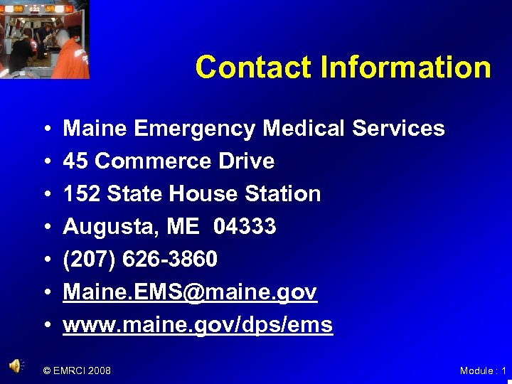 Contact Information • • Maine Emergency Medical Services 45 Commerce Drive 152 State House