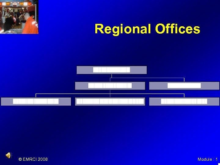 Regional Offices © EMRCI 2008 Module : 1