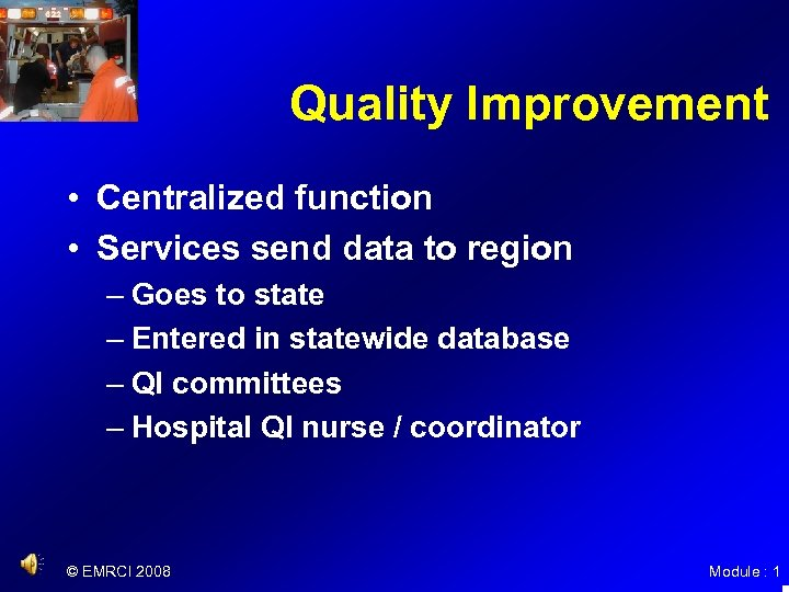 Quality Improvement • Centralized function • Services send data to region – Goes to