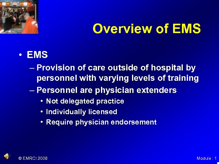 Overview of EMS • EMS – Provision of care outside of hospital by personnel
