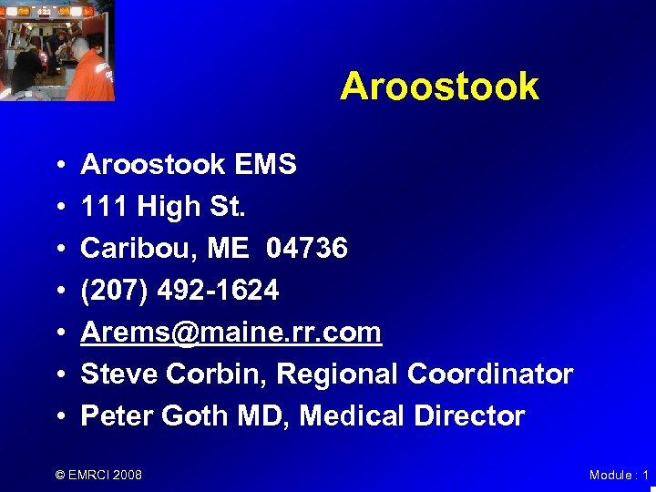 Aroostook • • Aroostook EMS 111 High St. Caribou, ME 04736 (207) 492 -1624