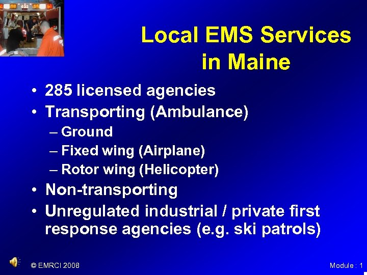 Local EMS Services in Maine • 285 licensed agencies • Transporting (Ambulance) – Ground