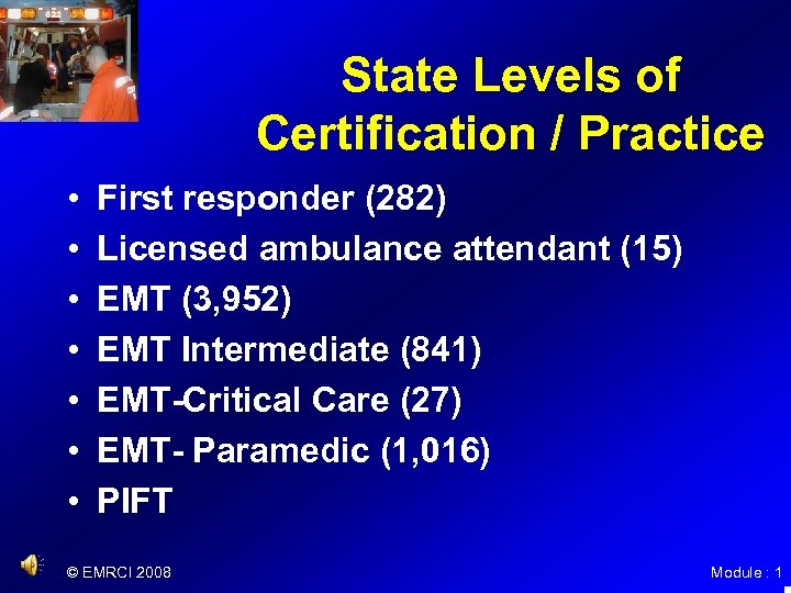 State Levels of Certification / Practice • • First responder (282) Licensed ambulance attendant