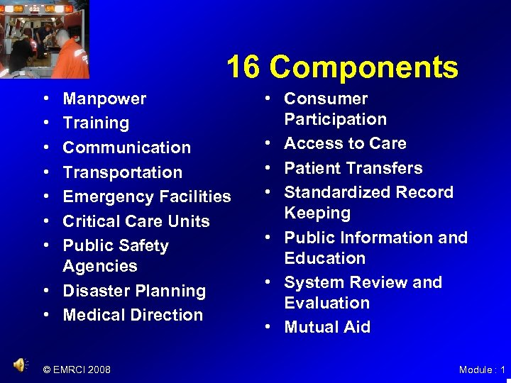 16 Components • • Manpower Training Communication Transportation Emergency Facilities Critical Care Units Public