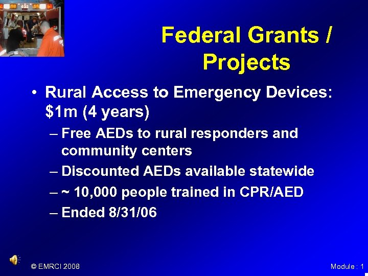 Federal Grants / Projects • Rural Access to Emergency Devices: $1 m (4 years)