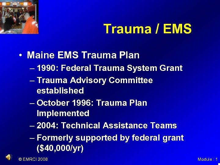 Trauma / EMS • Maine EMS Trauma Plan – 1990: Federal Trauma System Grant