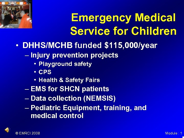 Emergency Medical Service for Children • DHHS/MCHB funded $115, 000/year – Injury prevention projects