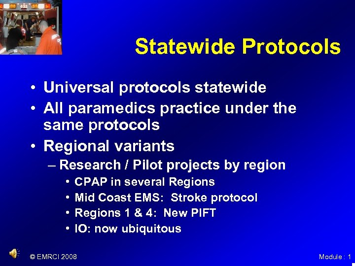 Statewide Protocols • Universal protocols statewide • All paramedics practice under the same protocols