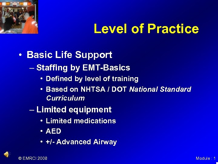 Level of Practice • Basic Life Support – Staffing by EMT-Basics • Defined by