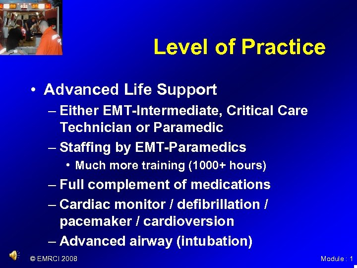 Level of Practice • Advanced Life Support – Either EMT-Intermediate, Critical Care Technician or