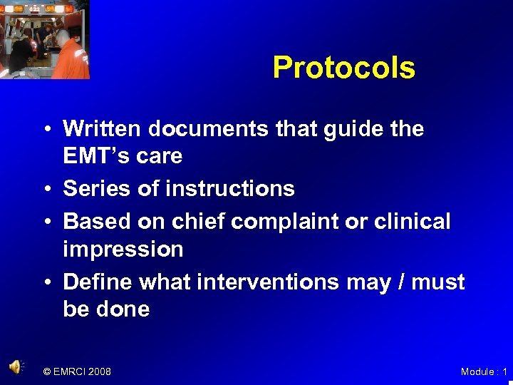 Protocols • Written documents that guide the EMT's care • Series of instructions •