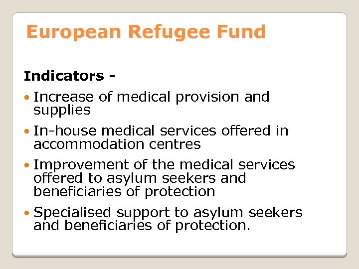 European Refugee Fund Indicators Increase of medical provision and supplies In-house medical services offered