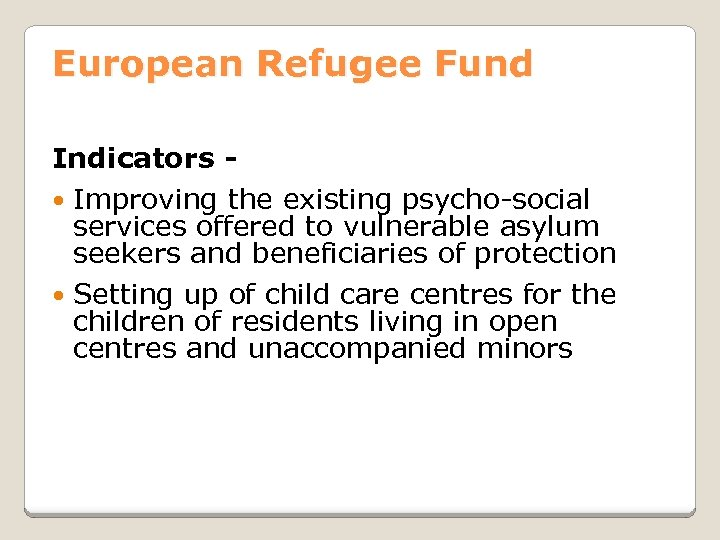 European Refugee Fund Indicators Improving the existing psycho-social services offered to vulnerable asylum seekers