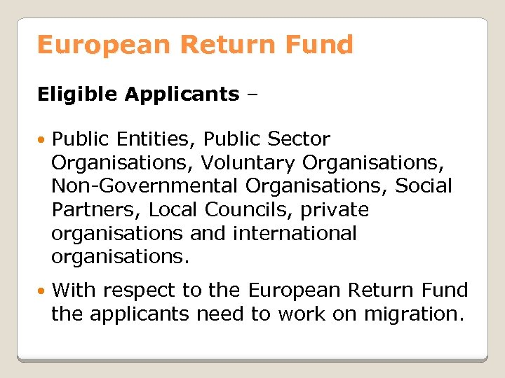 European Return Fund Eligible Applicants – Public Entities, Public Sector Organisations, Voluntary Organisations, Non-Governmental