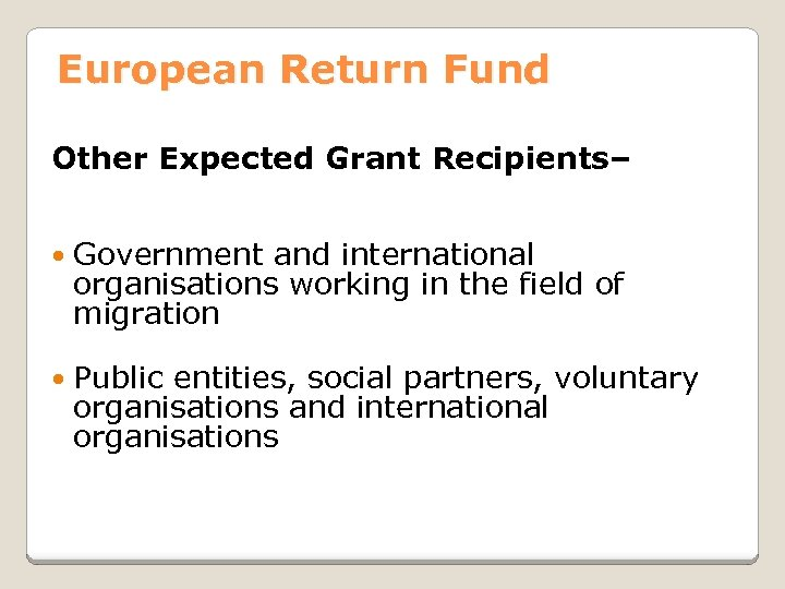 European Return Fund Other Expected Grant Recipients– Government and international organisations working in the