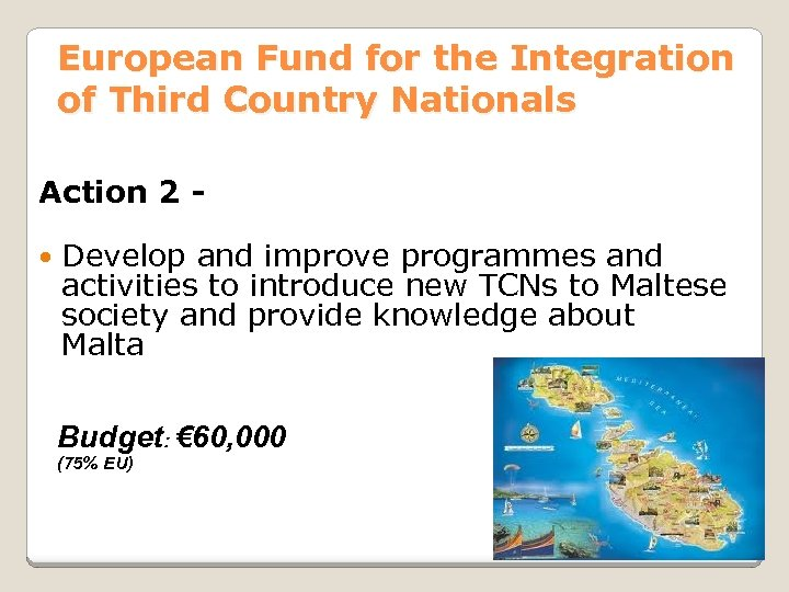 European Fund for the Integration of Third Country Nationals Action 2 Develop and improve