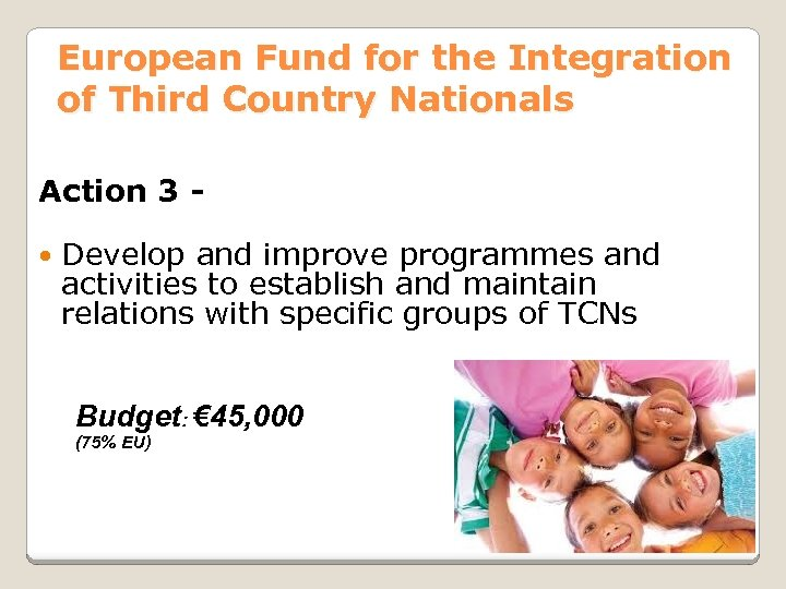 European Fund for the Integration of Third Country Nationals Action 3 Develop and improve