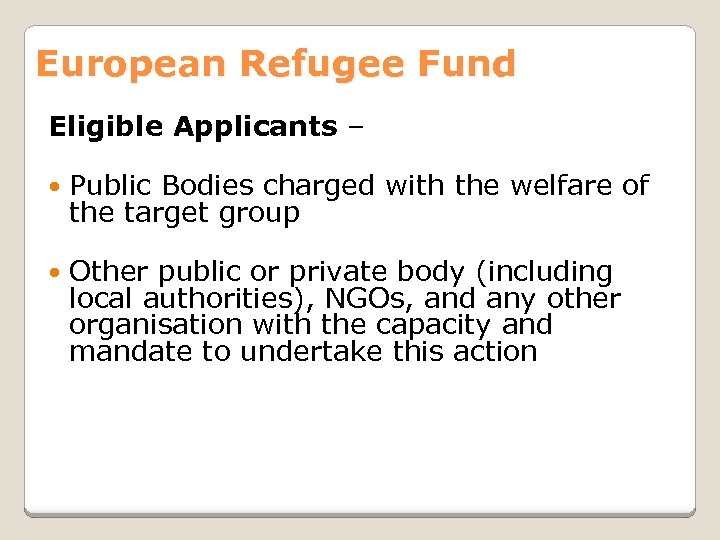 European Refugee Fund Eligible Applicants – Public Bodies charged with the welfare of the