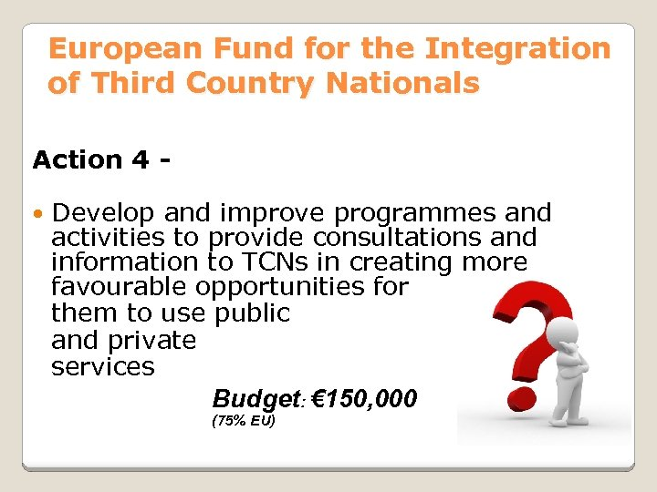 European Fund for the Integration of Third Country Nationals Action 4 Develop and improve