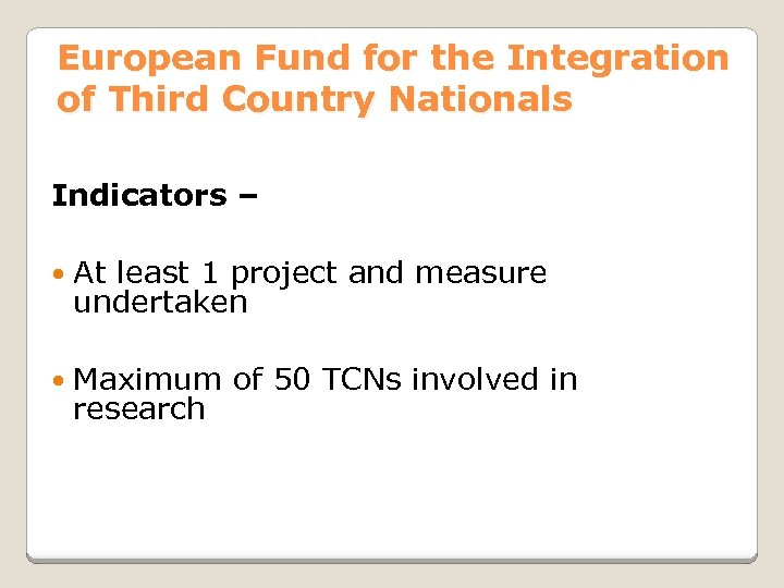 European Fund for the Integration of Third Country Nationals Indicators – At least 1