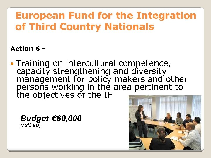 European Fund for the Integration of Third Country Nationals Action 6 - Training on
