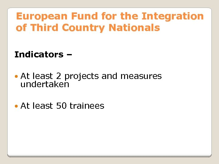 European Fund for the Integration of Third Country Nationals Indicators – At least 2