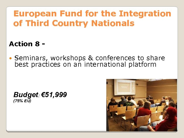 European Fund for the Integration of Third Country Nationals Action 8 Seminars, workshops &