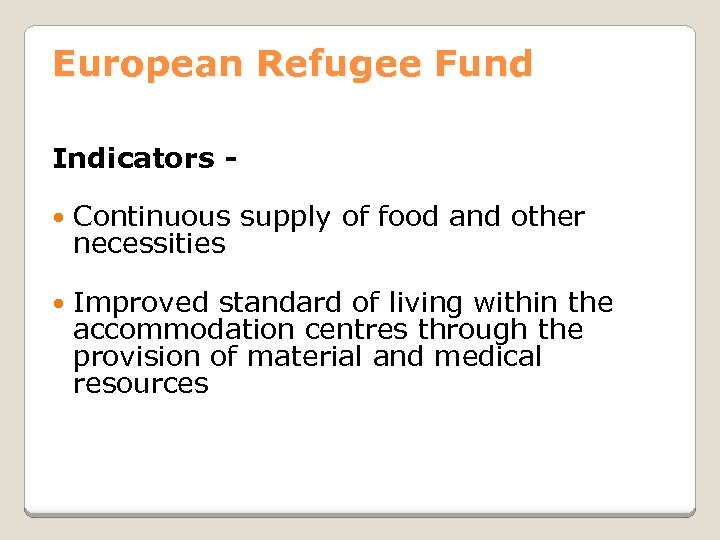 European Refugee Fund Indicators Continuous supply of food and other necessities Improved standard of