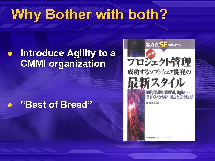"""Why Bother with both? l Introduce Agility to a CMMI organization l """"Best of"""