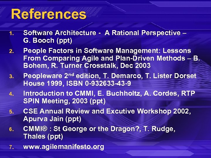 References 1. 2. 3. 4. 5. 6. 7. Software Architecture - A Rational Perspective
