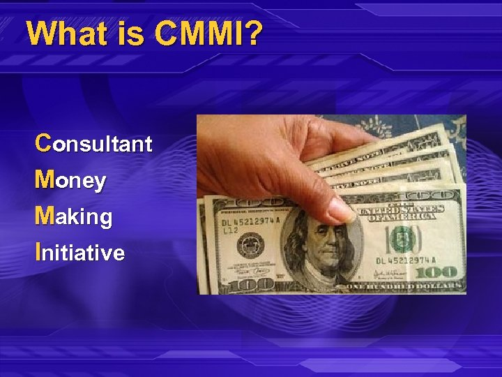 What is CMMI? Consultant Money Making Initiative